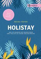 Holistay –nachhaltiger (Anti)-Reise-Ratgeber lässt das Abenteuer täglich direkt vor der Haustür beginnen
